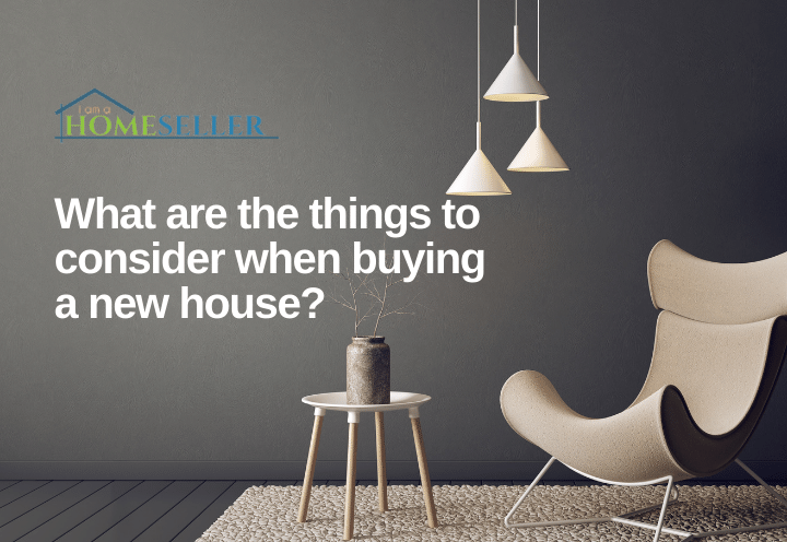 what are the things to consider when buying a new house